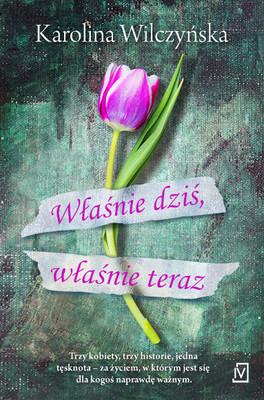 Karolina Wilczyńska - Właśnie dziś, właśnie teraz