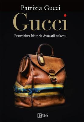 Patrizia Gucci - Gucci. Prawdziwa historia dynastii sukcesu / Patrizia Gucci - Gucci. La vera storia di una dinastia di successo