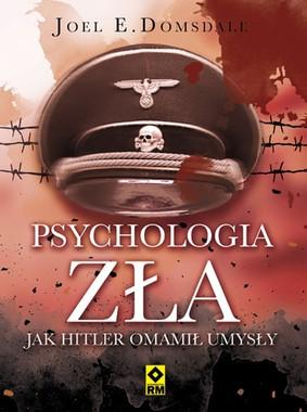 Joel E. Domsdale - Psychologia zła. Jak Hitler omamił umysły