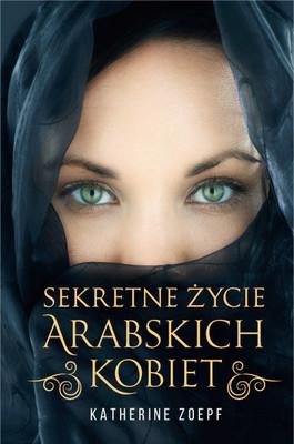 Katherine Zoepf - Sekretne życie arabskich kobiet