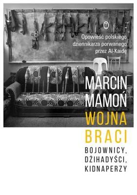 Marcin Mamoń - Wojna braci. Bojownicy, dżihadyści, kidnaperzy