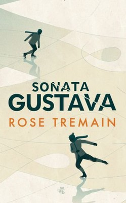 Rose Tremain - Sonata Gustava / Rose Tremain - The Gustav Sonata