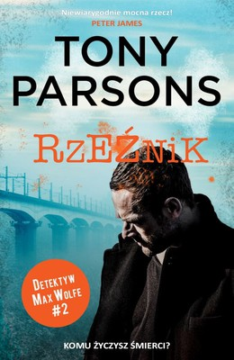 Tony Parsons - Detektyw Max Wolfe. Tom 2. Rzeźnik / Tony Parsons - Murder Bag #2 The Slaughter Man