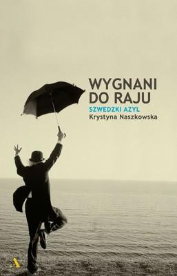 Krystyna Naszkowska - Wygnani do raju. Szwedzki azyl