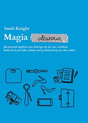 Sarah Knight - Magia olewania / Sarah Knight - The Life-Changing Magic of Not Giving a F**k