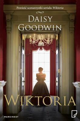 Daisy Goodwin - Wiktoria / Daisy Goodwin - Victoria
