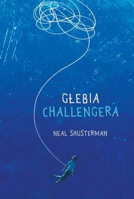 Neal Shusterman - Głębia Challengera / Neal Shusterman - Challenger Deep