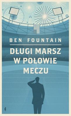 Ben Fountain - Długi marsz w połowie meczu