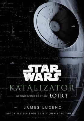 James Luceno - Star Wars. Katalizator. Wprowadzenie do filmu Łotr 1
