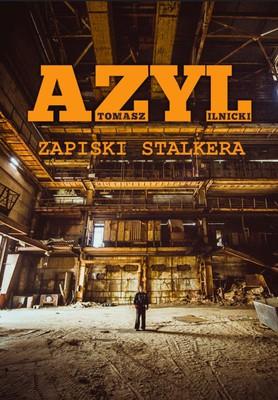 Tomasz Ilnicki - Azyl. Zapiski stalkera