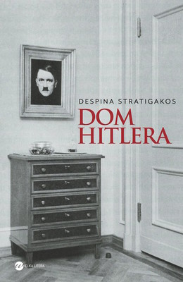 Despina Stratigakos - Dom Hitlera / Despina Stratigakos - Hitler at Home