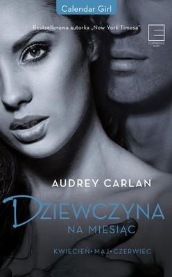 Audrey Carlan - Dziewczyna na miesiąc. Kwiecień - maj - czerwiec