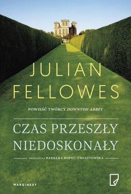 Julian Fellowes - Czas przeszły niedoskonały / Julian Fellowes - Past Imperfect