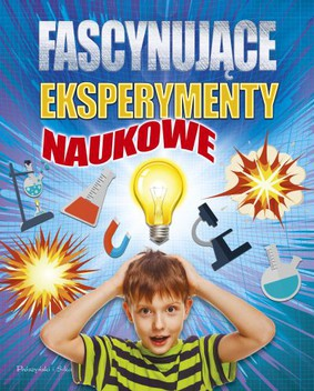 Fascynujące eksperymenty naukowe / Science Experiments to Blow Your Mind