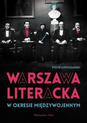 Piotr Łopuszański - Warszawa literacka w okresie międzywojennym