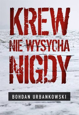 Bohdan Urbankowski - Krew nie wysycha nigdy