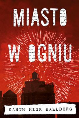 Garth Risk Hallberg - Miasto w ogniu / Garth Risk Hallberg - City on Fire