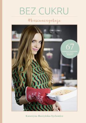Katarzyna Burzyńska - Bez cukru #kasiuniagotuje