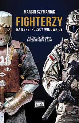 Marcin Szymaniak - Fighterzy. Najlepsi polscy wojownicy. Od Zawiszy Czarnego do komandosów z Iraku