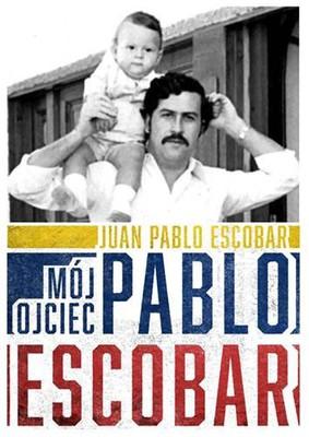 Juan Pablo Escobar - Mój ojciec Pablo Escobar / Juan Pablo Escobar - Pablo Escobar. Mi Padre