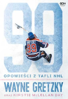 Wayne Gretzky, Kirstie McLelland Day - Wayne Gretzky. Opowieści z tafli NHL / Wayne Gretzky, Kirstie McLelland Day - 99: Stories of The Game