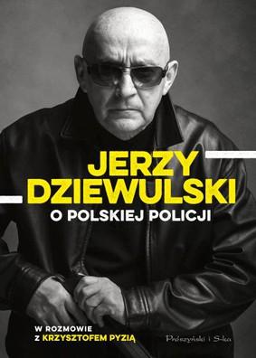Jerzy Dziewulski, Krzysztof Pyzia - Jerzy Dziewulski o polskiej policji