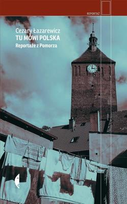 Cezary Łazarewicz - Tu mówi Polska. Reportaże z Pomorza