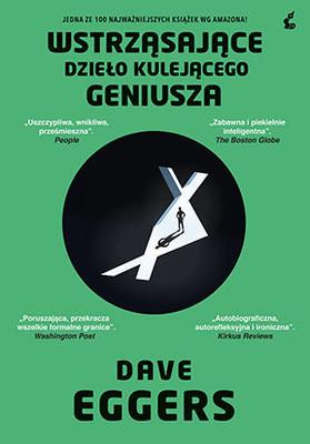 Dave Eggers - Wstrząsające dzieło kulejącego geniusza / Dave Eggers - A Heartbreaking Work Of Staggering Genius