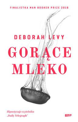 Deborah Levy - Gorące mleko