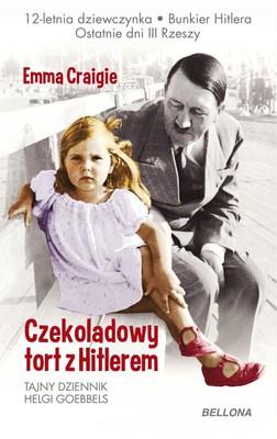 Emma Craigie - Czekoladowy tort z Hitlerem. Tajny dziennik Helgi Goebbels
