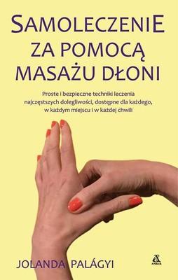 Jolanda Palagyi - Samoleczenie za pomocą masażu dłoni