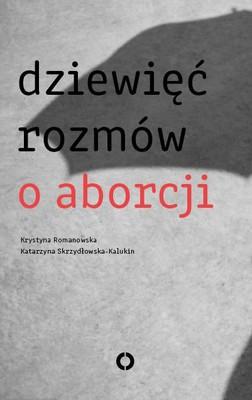Krystyna Romanowska, Katarzyna Skrzydłowska-Kalukin - Dziewięć rozmów o aborcji