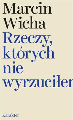 Marcin Wicha - Rzeczy, których nie wyrzuciłem