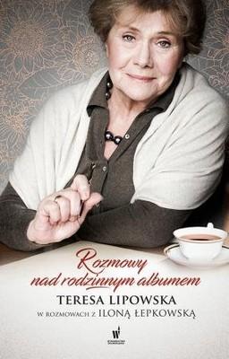 Teresa Lipowska, Ilona Łepkowska - Nad rodzinnym albumem. Teresa Lipowska w rozmowach z Iloną Łepkowską