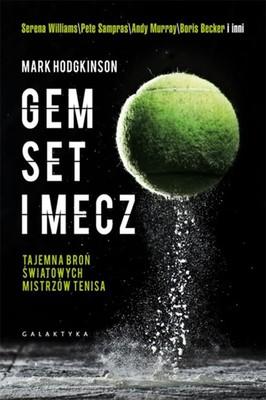 Mark Hodgkinson - Gem set mecz. Tajemna broń światowych mistrzów tenisa