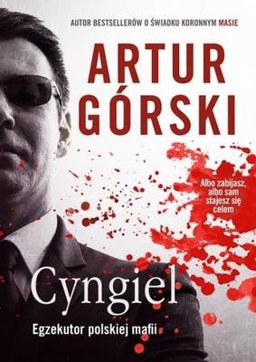 Artur Górski - Cyngiel. Jak zostałem zabójcą działającym na zlecenie polskiej mafii