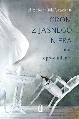 Elizabeth McCracken - Grom z jasnego nieba i inne opowiadania / Elizabeth McCracken - Thundestruck And Other Stories