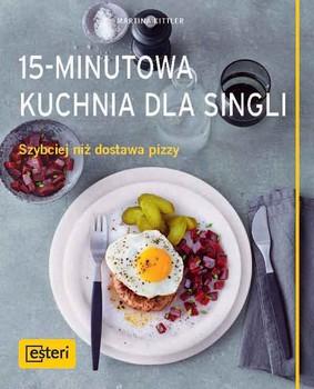 Martina Kittler - 15-minutowa kuchnia dla singli. Szybciej niż dostawa pizzy / Martina Kittler - 15-Minuten-Single-Küche: Schneller Als Der Pizza-Service