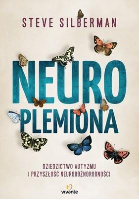Steve Silberman - Neuroplemiona. Dziedzictwo autyzmu i przyszłość neuroróżnorodności / Steve Silberman - NeuroTribes: The Legacy Of Autism And The Future Of Neurodiversity