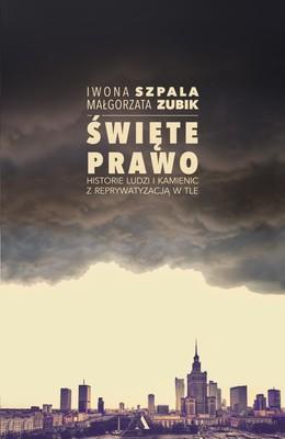 Iwona Szpala, Małgorzata Zubik - Święte prawo. Historie ludzi i kamienic z reprywatyzacją w tle