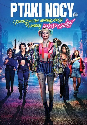 Ptaki Nocy (i fantastyczna emancypacja pewnej Harley Quinn) / Birds of Prey (and the Fantabulous Emancipation of One Harley Quinn)