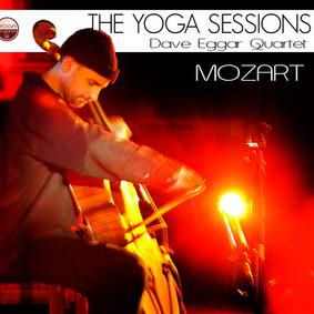 Dave Eggar Quartet - The Yoga Sessions: Mozart