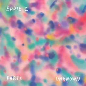 Eddie C - Parts Unknown