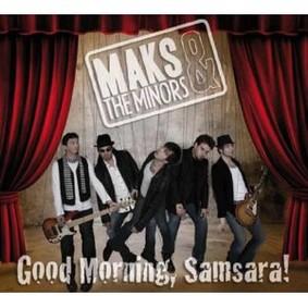 Maks & The Minors - Good Morning, Samsara!
