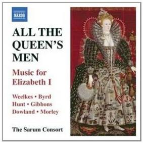 Sarum Consort - All The Queen's Men: Music for Elizabeth I