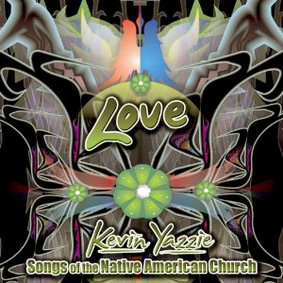 Kevin Yazzie - Love: Songs of the Native American Church