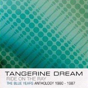 Tangerine Dream - Ride On The Ray (The Blue Years Anthology 1980-1987)