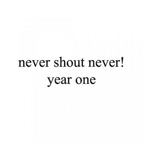 Never Shout Never - Year One
