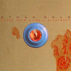 Ethan Gold - Songs From A Toxic Apartment