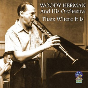 Woody Herman - That's Where It Is